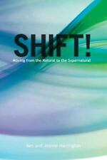 Shift: Moving from the Natural to the Supernatural, Ken And Jeanne Harrington, G