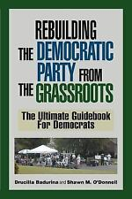 Rebuilding the Democratic Party from the Grassroots: The Ultimate Guidebook for