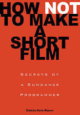 How Not to Make a Short Film: Secrets from a Sundance Programmer-ExLibrary