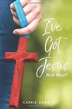 I've Got Jesus ... Now What? by Carrie Daws (Paperback)