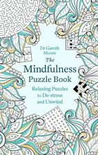 The Mindfulness Puzzle Book: Relaxing Puzzles to, Moore, Dr Gareth, New