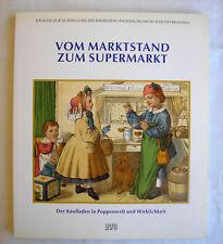 """""""Vom Marktstand zum Supermarkt"""" Der Kaufladen in Puppenwelt und Wirklichkeit"""