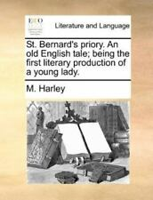 St Bernard's Priory an Old English Tale; Being the First Literary Production.