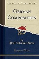 German Composition Classic Reprint Paperback Paul Valentine Bacon