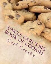 Uncle Carl's Big Book of Cookies by Carl Crosby (2011, Paperback)