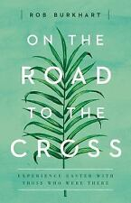 On the Road to the Cross : Experience Easter with Those Who Were There by Rob...