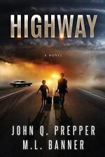 Highway : A Post-Apocalyptic Tale of Survival: By Prepper, John Q. Banner, M....