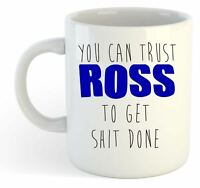 You Can Trust Ross To Get S--t Done - Funny Named Gift Mug Blue