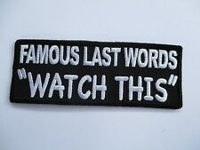 """Famous Last words """"Watch This"""" Patch Sew/Iron Rider biker Motorcycle vest"""