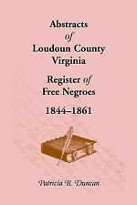Abstracts of Loudoun County, Virginia Register of Free Negroes, 1844-1861 (Paper