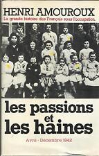 HENRI AMOUROUX LES PASSIONS ET LES HAINES AVRIL-DECEMBRE 1942