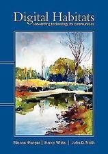 Digital Habitats : Stewarding technology for Communities by John D. Smith, Nancy