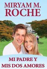 Mi Padre y Mis Dos Amores by Miryam Roche (2013, Hardcover)