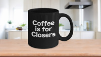 Coffee is for Closers Mug Black Funny Gift for Realtors Brokers Traders Salesmen