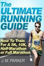 The Ultimate Running Guide: How To Train For A 5k, 10k, Half-Marathon Or Full...