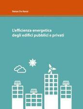 L' Efficienza Energetica Degli Edifici Pubblici e Privati by Renzo De Renzi...