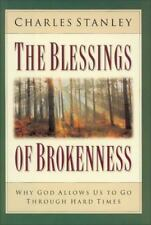The Blessings Of Brokenness: Why God Allows Us To Go Through Hard Times: By C...