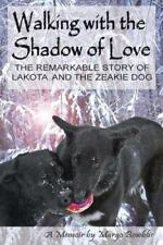 Walking with the Shadow of Love : The Remarkable Story of Lakota and the...