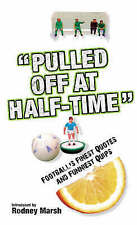 Pulled Off At Half Time. Football's Finest Quotes and Funniest Quips,Reeves, Stu