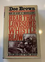 Hear That Lonesome Whistle Blow, Railroads in the West, HC Dee Brown 1977 1st
