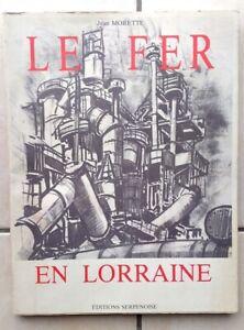 Grand-Est - Moselle - Sidérurgie : Le fer en Lorraine - Jean Morette