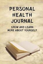 Personal Health Journal: Grow and Learn More about Yourself (Paperback or Softba