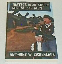 Justice In An Age Of Metal And Men Book SIGNED Autographed Anthony Eichenlaub
