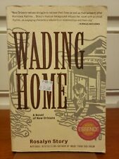 Wading Home: A Novel of New Orleans by Rosalyn Story (2010, Trade Paperback)