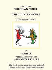 The Tale of the Town Mouse and the Country Mouse: A Modern Retelling, Illis, Ben