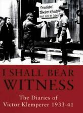 I Shall Bear Witness the Diaries of Victor Klemperer 1933-41 (v. 1) By Martin C