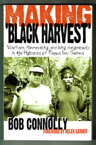 MAKING BLACK HARVEST, WAREFARE, FILM MAKING, PAPUA NEW GUINEA, BOB CONNOLLY, GC.