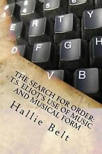 Search for Order : T.s. Eliot's Use of Music and Musical Form, Paperback by B...