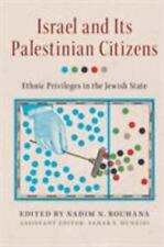 Israel and Its Palestinian Citizens : Ethnic Privilege and Equal Citizenship...