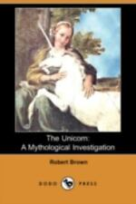 The Unicorn : A Mythological Investigation by Robert Brown (2008, Paperback)