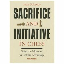 Sacrifice and Initiative in Chess : Seize the Moment to Get the Advantage by...