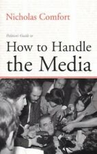 How to Handle the Media by Comfort, Nicholas Paperback Book The Cheap Fast Free