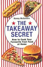 The Takeaway Secret: How to cook your favourite fast-food at home,Kenny McGover