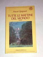 Tutte le mattine del mondo - Pascal Quignard -  Frassinelli, 1992