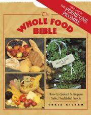 The Whole Food Bible : How to Select & Prepare Safe