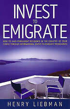 Investing to Emigrate: How to Gain Permanent Residence in the Country of Your...