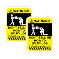 2X WARNING DON'T TELL ME HOW TO DO MY JOB JDM Sticker Decal Car  #1168