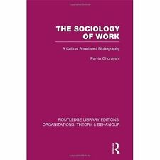 The Sociology of Work (RLE: Organizations): A Critical Annotated Bibliography (R