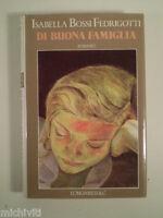 E874 DI BUONA FAMIGLIA ISABELLA BOSSI FEDRIGOTTI LONGANESI & C MILANO 1991