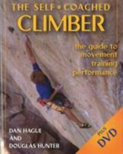 Self-Coached Climber: The Guide to Movement, Training, Performance Dan M. Hague