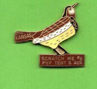 Pin's lapel pin pins KANSAS MOC SCRATCH ME #6 PUP TENT & AUX OISEAU BIRD