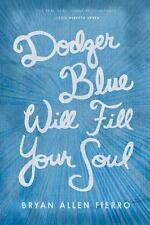 Dodger Blue Will Fill Your Soul (Camino del Sol) Fierro, Bryan Allen Paperback B