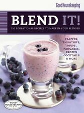 Good Housekeeping Blend It!: 150 Sensational Recipes to Make in Your Blender (Fa