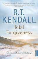 Total Forgiveness: Achieving God's Greatest Challenge by R. T. Kendall...