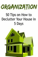 Organization: 50 Tips on How to Declutter Your House in 5 Days :...