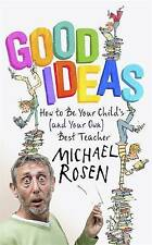 Good Ideas: How to Be Your Child's (and Your Own, roses, Michael, New